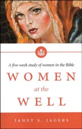 Women at the Well : A Five-Week Study of Women in the Bible