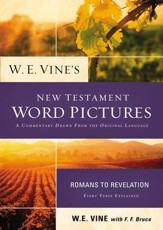 W. E. Vine's New Testament Word Pictures: Romans to Revelation - eBook