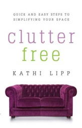 Clutter Free: Quick and Easy Steps to Simplifying Your Space - eBook