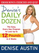 Denise's Daily Dozen: The Easy, Every Day Program to Lose Up to 12 Pounds in 2 Weeks - eBook