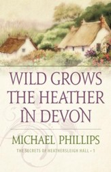 Wild Grows the Heather in Devon (The Secrets of Heathersleigh Hall Book #1) - eBook
