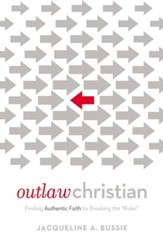 Outlaw Christian: Finding Authentic Faith by Breaking the 'Rules' - eBook