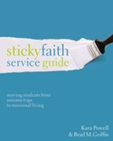 Sticky Faith Service Guide: Moving Students from Mission Trips to Missional Living - eBook