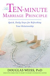 The Ten-Minute Marriage Principle: Quick, Daily Steps for Refreshing Your Relationship - eBook