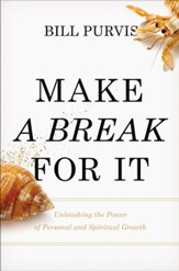 Make a Break for It: Unleashing the Power of Personal and Spiritual Growth - eBook