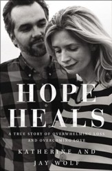 Hope Heals: A True Story of Overwhelming Loss and Overcoming Love - eBook