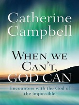When We Can't, God Can: Encounters with the God of the impossible - eBook