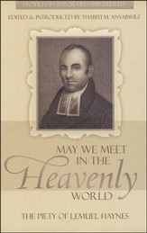 May We Meet in the Heavenly World: The Piety of Lemuel Haynes