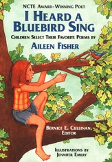 I Heard A Bluebird Sing: Children Select Their Favorite Poems by Aileen Fisher