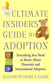 The Ultimate Insider's Guide to Adoption: Everything You Need to Know About Domestic and International Adoption - eBook