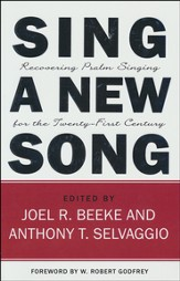 Sing a New Song, Recovering Psalm Singing for the 21st Century
