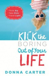 Kick the Boring Out of Your Life: Think Big, Take Risks, Travel Light - eBook