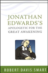 Jonathan Edwards Apologetic for the Great Awakening