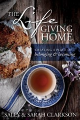 The Life-Giving Home: Creating a Place of Belonging and Becoming - eBook