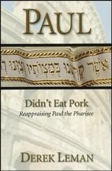 "781419: Paul Didn""t Eat Pork: Reappraising Paul the Pharisee"