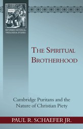 The Spiritual Brotherhood: Cambridge Puritans and the Nature of Christian Piety