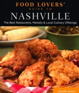 Food Lovers' Guide to Nashville: The Best Restaurants, Markets & Local Culinary Offerings