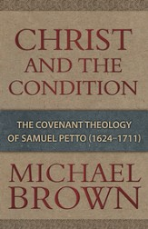 Christ and the Condition: The Covenant Theology of Samuel Petto (1624-1711)