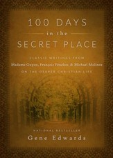 100 Days in the Secret Place: Classic Writings from Madame Guyon, Francois Fenelon, and Michael Molinos on the Deeper Christian Life - eBook