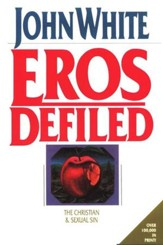 Eros Defiled: The Christian & Sexual Sin