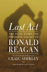 Last Act: The Final Years and Emerging Legacy of Ronald Reagan - eBook