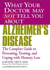 What Your Doctor May Not Tell You About(TM) Alzheimer's Disease: The Complete Guide to Preventing, Treating, and Coping with Memory Loss - eBook