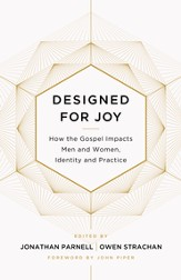 Designed for Joy: How the Gospel Impacts Men and Women, Identity and Practice - eBook