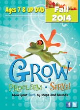Grow, Proclaim, Serve! Ages 7 & Up DVD Fall 2014: Grow Your Faith by Leaps and Bounds