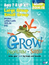 Grow, Proclaim, Serve! Large Group/Small Group Ages 7 & Up Winter 2014-15: Grow Your Faith by Leaps and Bounds