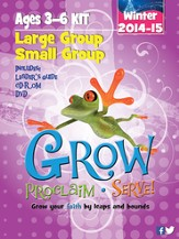 Grow, Proclaim, Serve! Large Group/Small Group Ages 3-6 Winter 2014-15: Grow Your Faith by Leaps and Bounds