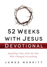 52 Weeks with Jesus Devotional: Spending Time with the One Who Changed Everything - eBook