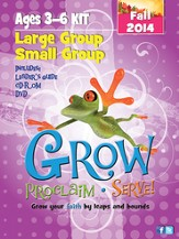 Grow, Proclaim, Serve! Large Group/Small Group Ages 3-6 Fall 2014: Grow Your Faith by Leaps and Bounds