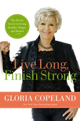 Live Long, Finish Strong: The Divine Secret to Living Healthy, Happy, and Healed - eBook