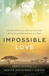Impossible Love: The True Story of an African Civil War, Miracles and Hope against All Odds - eBook