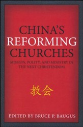China's Reforming Churches: Mission, Polity, and Ministry in the Next Christendom