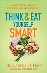 Think and Eat Yourself Smart: A Neuroscientific Approach to a Sharper Mind and Healthier Life - eBook