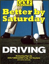 Better by Saturday (TM) - Driving: Featuring Tips by Golf Magazine's Top 100 Teachers - eBook