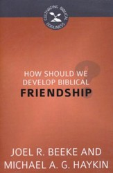 How Should We Develop Biblical Friendship?