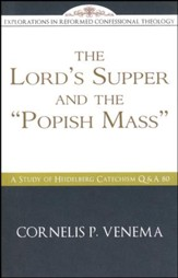 The Lord's Supper and the Popish Mass: A Study of Heidelberg Catechism Q&A 80