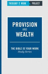 Theology of Work, The Bible and Your Work Study Series: Provision and Wealth - eBook