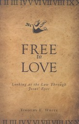 Free to Love: Looking at the Law Through Jesus' Eyes