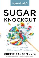 The Juice Lady's Sugar Knockout: A 30-Day Detox to Lose Weight, Kill Cravings, and Prevent Disease - eBook