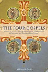 The Four Gospels: A Guide to Their Historical Background, Characteristic Differences, and Timeless Significance - eBook