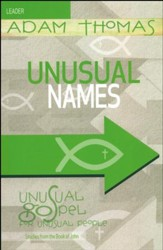 Unusual Names Leader Guide: Unusual Gospel for Unusual People - Studies from the Book of John