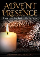 Advent Presence: Kissed by the Past, Beckoned by the Future - eBook