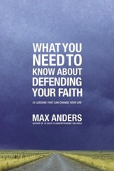 What You Need to Know About Defending Your Faith: The What You Need to Know Study Guide Series - eBook
