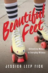Beautiful Feet: Unleashing Women to Everyday Witness - eBook