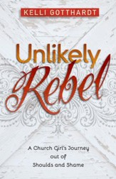 Unlikely Rebel: A Church Girl's Journey out of Shoulds and Shame - eBook
