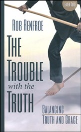 The Trouble With the Truth Leader Guide: Balancing Truth and Grace - Slightly Imperfect