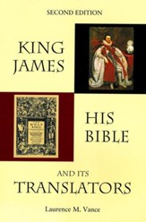 King James, His Bible, and Its Translators, Second  Edition